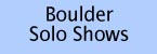 Boulder Solo Shows - Write, Create, Produce, Perform